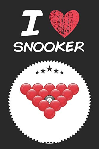 I Love Snooker: A Classic Hobby or Passion Journal / Notebook / Diary. Perfect Gift for Birthday or Chirstmas Gift, Better then a Card.