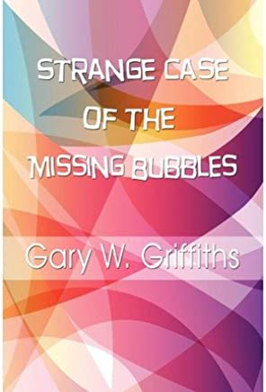 [( Strange Case of the Missing Bubbles )] [by: Gary W Griffiths] [Apr-2010]
