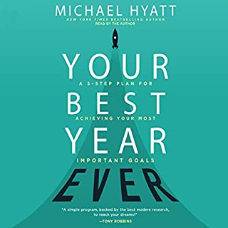 Your Best Year Ever     A 5-Step Plan for Achieving Your Most Important Goals              By:                                                                                                                                 Michael Hyatt                               Narrated by:                                                                                                                                 Michael Hyatt                      Length: 4 hrs and 33 mins     831 ratings     Overall 4.5