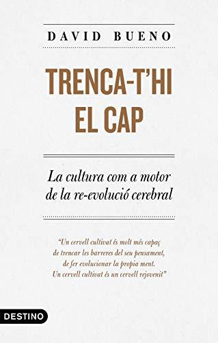 Trenca-t'hi el cap: La cultura com a motor de la re-evolució cerebral (Catalan Edition)