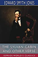 The Sylvan Cabin and Other Verse (Esprios Classics)