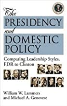 The Presidency and Domestic Policy: Comparing Leadership Styles, FDR to Clinton