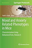 Mood and Anxiety Related Phenotypes in Mice: Characterization Using Behavioral Tests, Volume II (Neuromethods (63))