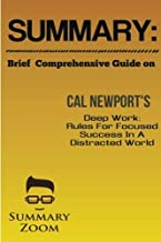 Summary: Brief Comprehensive Guide on Cal Newport's Deep Work:: Rules for Focused Success in a Distracted World