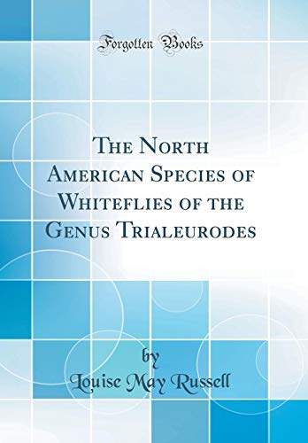 The North American Species of Whiteflies of the Genus Trialeurodes (Classic Reprint)
