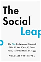 The Social Leap: The New Evolutionary Science of Who We Are, Where We Come From, and What Makes Us Happy (Harper Wave)