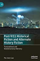 Post-9/11 Historical Fiction and Alternate History Fiction: Transnational and Multidirectional Memory