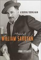 A Daring Young Man: A Biography of William Saroyan