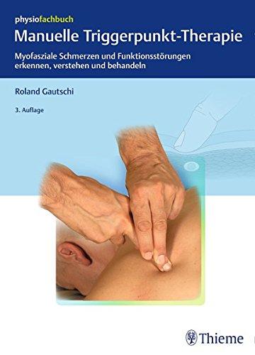 Manuelle Triggerpunkt-Therapie: Myofasziale Schmerzen und Funktionsstörungen erkennen, verstehen und behandeln (Physiofachbuch)