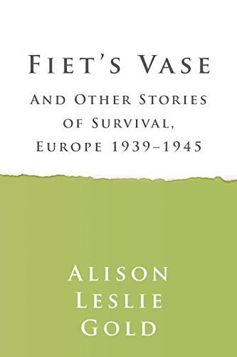 Fiet's Vase: and Other Stories of Survival, Europe 1939–1945 (English Edition)
