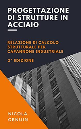 Progettazione di strutture in acciaio: Relazione di calcolo strutturale per capannone industriale (2a edizione) (Progettazione - Ingegneria Civile)