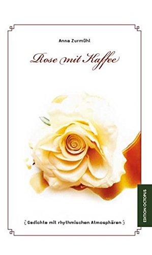 Rose mit Kaffee: Gedichte mit rhythmischen Atmosphären