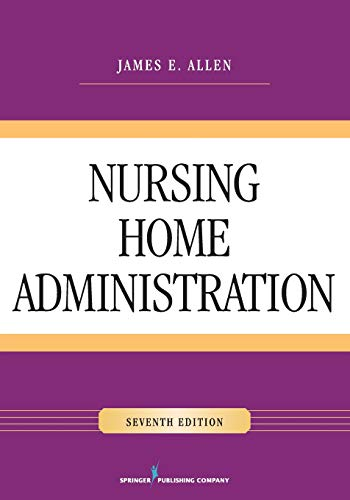 Compare Textbook Prices for Nursing Home Administration, Seventh Edition 7 Edition ISBN 9780826128546 by Allen PhD  MSPH  NHA  IP, James E.