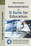 amministratore di g suite for education: consigli, trucchi ed esempi su come usare la console di amministrazione di g suite a scuola nella didattica a distanza e nella didattica digitale integrata