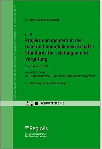 Projektmanagement in der Bau- und Immobilienwirtschaft - Standards für Leistungen und Vergütung: AHO Heft 9 (Schriftenreihe des AHO)