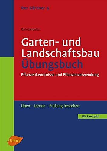 Garten- und Landschaftsbau. Übungsbuch: Pflanzenkenntnisse und Pflanzenverwendung. Üben, lernen, Prüfung bestehen