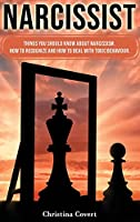 Narcissist: Things You Should Know About Narcissism. How to Recognize and How to Deal with Toxic Behaviour.