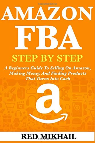 AMAZON FBA: A Beginners Guide To Selling On Amazon, Making Money And Finding Products That Turns Into Cash (Fulfillment by Amazon Business, Band 1)