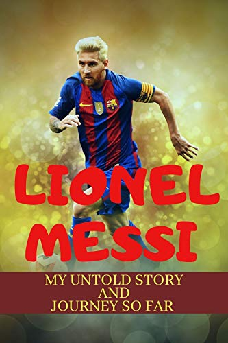 Messi: My Untold Story And A Successful Journey So Far (English Edition)