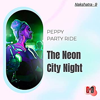 The Neon City Night - Peppy Party Ride