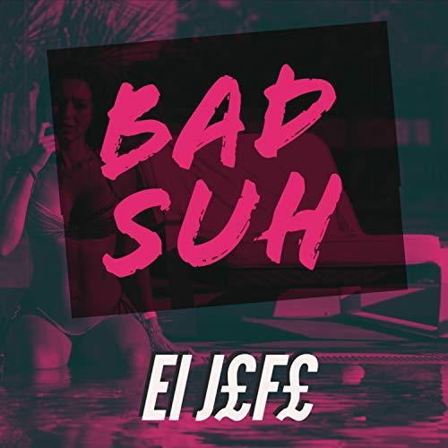 Bad Suh [Explicit]