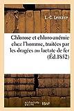 Observations de Chlorose et de Chloro-Anemie Chez l'Homme: traitées par les dragées au lactate de fer de Gélis et Conté