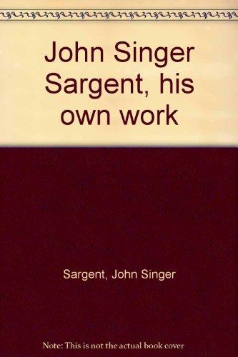 John Singer Sargent, his own work
