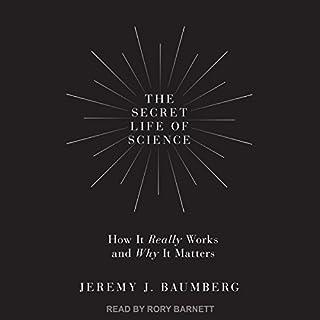 The Secret Life of Science     How It Really Works and Why It Matters              Autor:                                                                                                                                 Jeremy J. Baumberg                               Sprecher:                                                                                                                                 Rory Barnett                      Spieldauer: 9 Std. und 7 Min.     2 Bewertungen     Gesamt 4,0