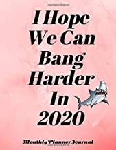 I Hope We Can Bang Harder In 2020 Monthly Planner Journal: Funny Quote Cover With Undated Month By Month Planner Sheets   Large 8.5