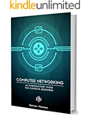 Computer Networking for Beginners: A Brief Introductory Guide in Computer Networking for Complete Beginners (Computer Networking Series Book 5)