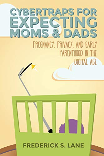 Cybertraps for Expecting Moms & Dads: Pregnancy, Privacy, and Early Parenthood in the Digital Age