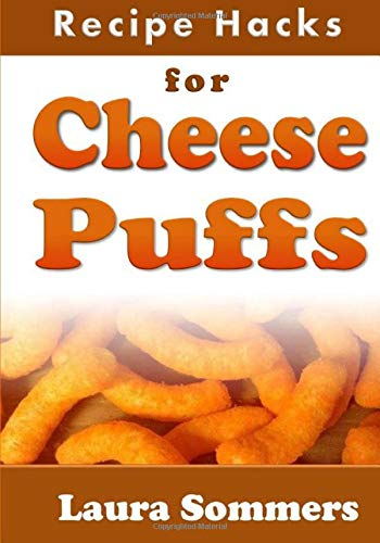 Recipe Hacks for Cheese Puffs: Volume 10