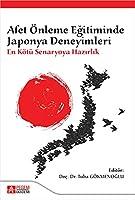 Afet Önleme Egitiminde Japonya Deneyimleri: En Kötü Senaryoya Hazirlik