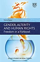 Gender, Alterity and Human Rights: Freedom in a Fishbowl (Elgar Studies in Legal Theory)