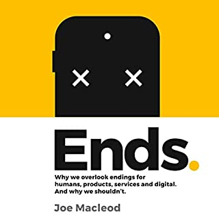 Ends: Why We Overlook Endings for Humans, Products, Services and Digital, and Why We Shouldn't audiobook cover art