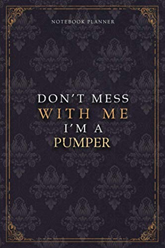 Notebook Planner Don't Mess With Me I'm A Pumper Luxury Job Title Working Cover: 6x9 inch, Pocket, Diary, 120 Pages, 5.24 x 22.86 cm, Work List, A5, Budget Tracker, Teacher, Budget Tracker