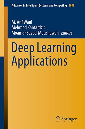Deep Learning Applications (Advances in Intelligent Systems and Computing Book 1098) (English Edition)