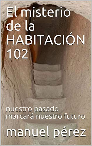 El misterio de la HABITACIÓN 102: nuestro pasado marcará nuestro futuro