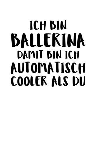 Ich Bin Ballerina Damit Bin Ich Automatisch C: Notizbuch Journal Tagebuch 100 linierte Seiten | 6x9 Zoll (ca. DIN A5)