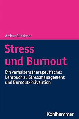 Stress und Burnout: Ein verhaltenstherapeutisches Lehrbuch zu Stressmanagement und Burnout-Prävention