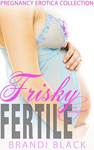 Frisky and fertile: Pregnancy erotica collection (English Edition)