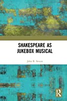 Shakespeare as Jukebox Musical