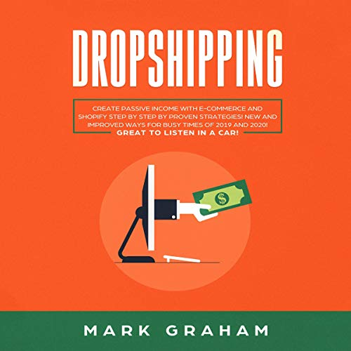 Dropshipping: Create Passive Income with E-Commerce and Shopify Step by Step by Proven Strategies! cover art