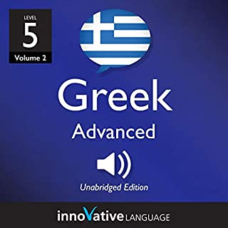 Learn Greek - Level 5: Advanced Greek (Volume 2: Lessons 1-25)                   By:                                                                                                                                 Innovative Language Learning                               Narrated by:                                                                                                                                 GreekPod101                      Length: 1 hr and 34 mins     Not rated yet     Overall 0.0