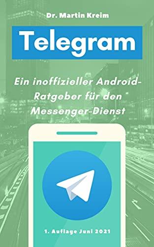 Telegram: Ein inoffizieller Android-Ratgeber für den Messenger-Dienst (German Edition)