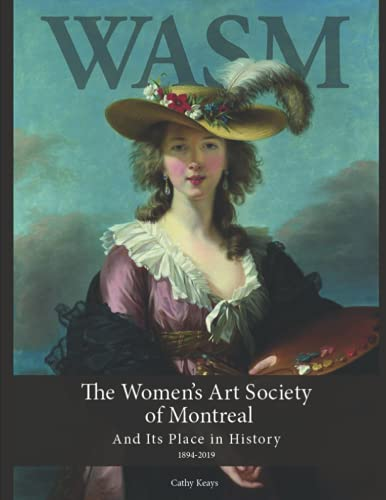The Women's Art Society of Montreal And Its Place in History 1894-2019