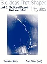 LSC Six Ideas That Shaped Physics: Unit E - Electromagnetic Fields (revised) 3rd (third) Edition by Moore, Thomas published by Learning Solutions (2005)