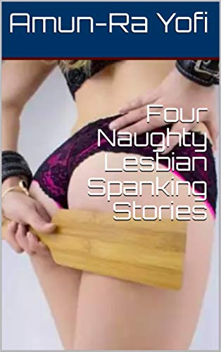 Four Naughty Lesbian Spanking Stories