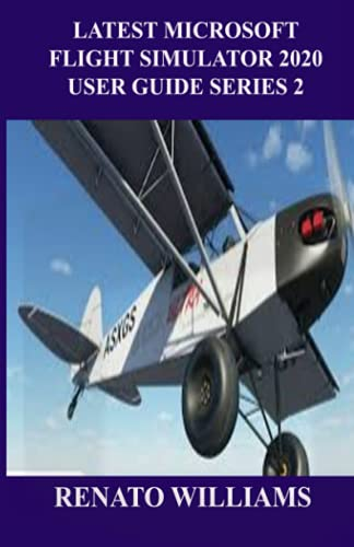 LATEST MICROSOFT FLIGHT SIMULATOR 2020 USER GUIDE SERIES 2: The guide that encompasses everything you need to know about Microsoft flight simulator 2020 is here (LATEST MICROSOFT FLIGHT SIMULATOR 2020 USER GUIDE SERIES 1)
