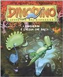 I Cinquedini e l'acqua che salta. Dinodino. Avventure nel Giurassico. Ediz. illustrata (Vol. 7)
